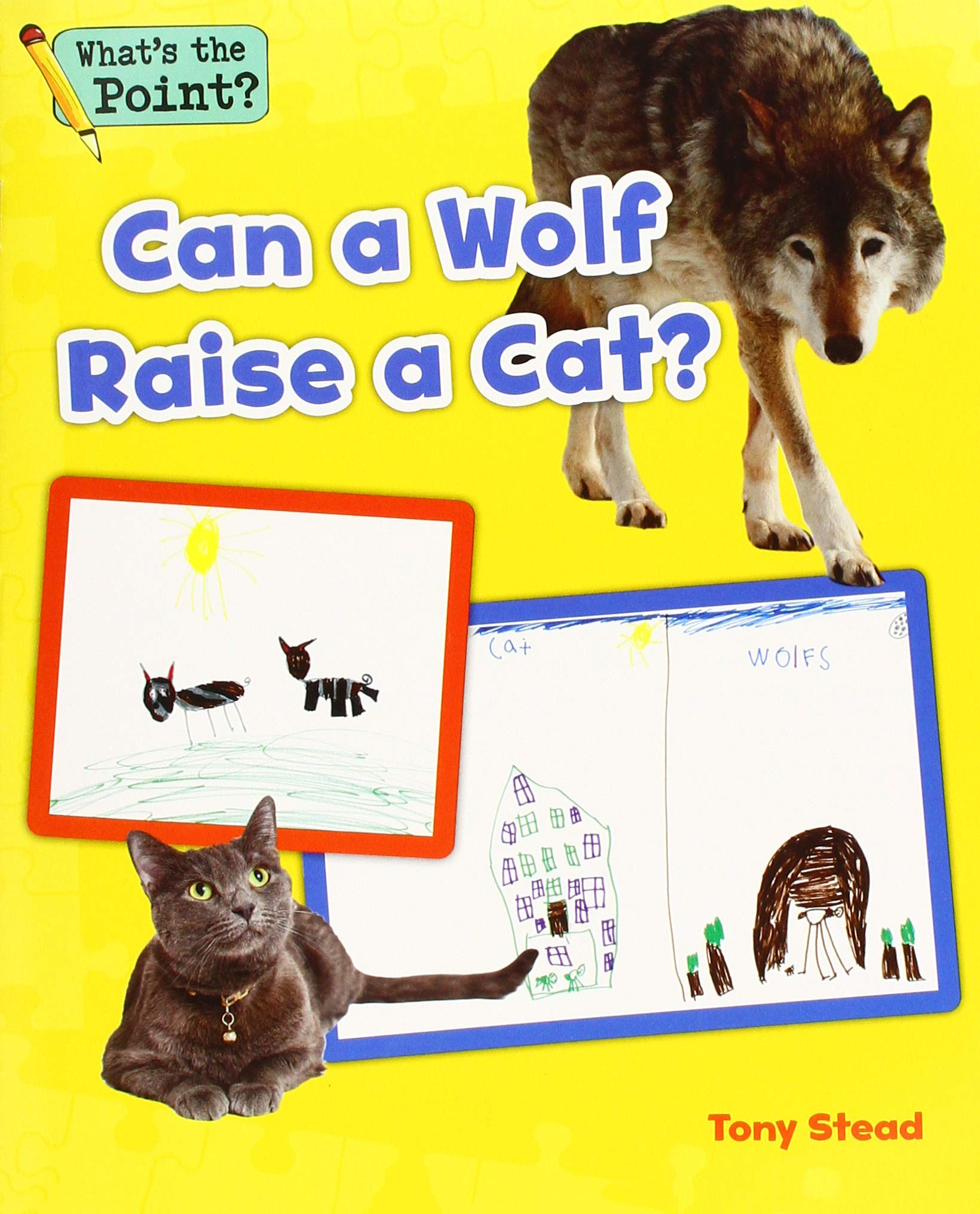 Can a Wolf Raise a Cat? (What's the Point? Reading and Writing Expository Text) by Capstone Classroom