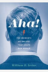 Aha!: The Moments of Insight that Shape Our World Kindle Edition