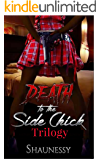 Death To The Side Chick Trilogy: Special Edition: Book I, II, III W/ Extended Ending (English Edition)