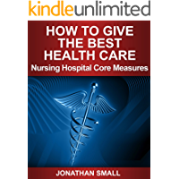 Nursing Book on How to Give the Best Health Care: Nursing Guide on Hospital Core Measures