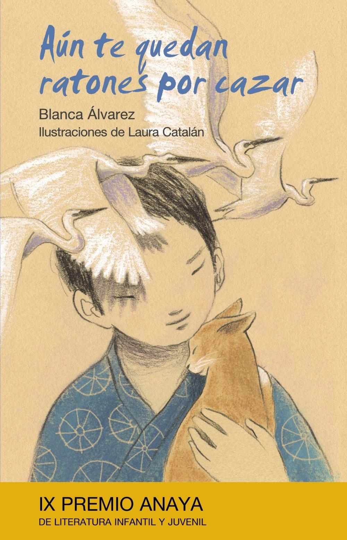 Aún te quedan ratones por cazar Literatura Infantil 6-11 Años - Premio Anaya Infantil: Amazon.es: Blanca Álvarez, Laura Catalán: Libros
