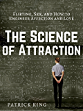 The Science of Attraction: Flirting, Sex, and How to Engineer Chemistry and Love (English Edition)