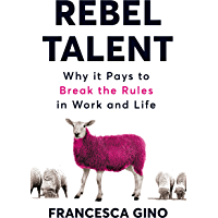Rebel Talent: Why it Pays to Break the Rules at Work and in Life (English Edition)