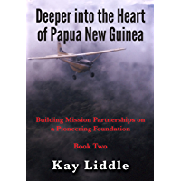 Deeper into the Heart of Papua New Guinea (English Edition)