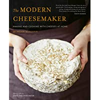 The Modern Cheesemaker: Making and cooking with cheeses at home