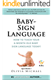 BABY SIGN LANGUAGE BOOK.: How To Teach Your 6 Month Old Baby Sign Language TODAY!