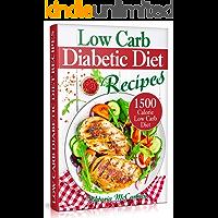 Low Carb Diabetic Diet Recipes: Keto Diabetic Cookbook. 1500 Calorie Low Carb Diabetic Diet. (Health & Weight Loss with Easy Low-Carb Diabetic Recipes)
