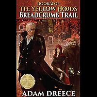 BreadCrumb Trail (The Yellow Hoods, 2): Steampunk meets Fairy Tale