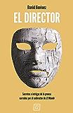 El Director: Secretos e intrigas de la prensa narrados por el exdirector de El Mundo (Spanish Edition)