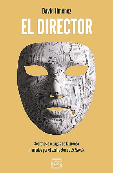 El Director: Secretos e intrigas de la prensa narrados por el exdirector de El Mundo eBook: Jiménez, David: Amazon.es: Tienda Kindle