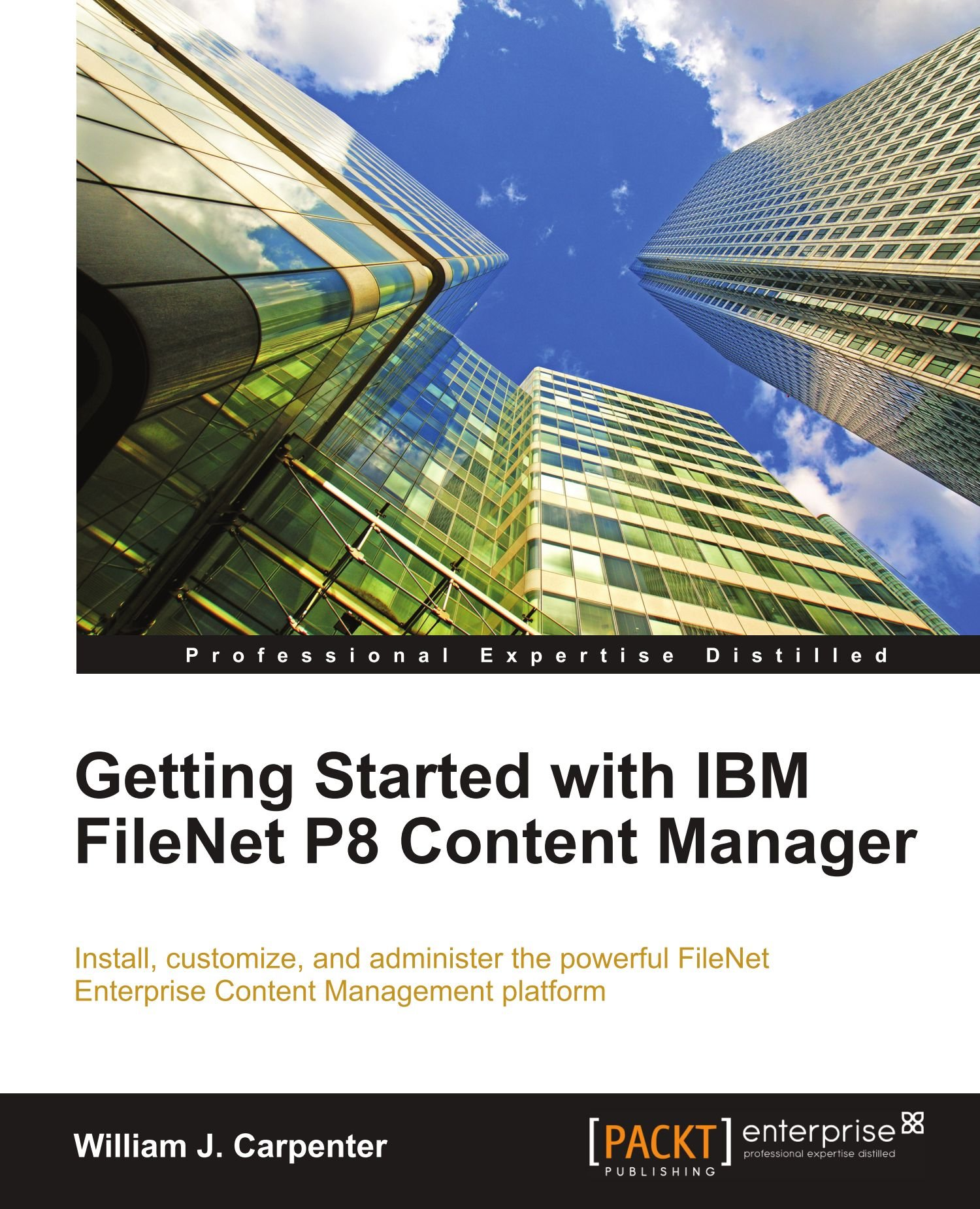 Getting Started With Ibm Filenet P8 Content Manager William J