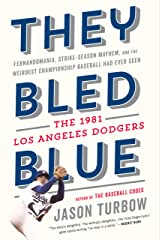 They Bled Blue: Fernandomania, Strike-Season Mayhem, and the Weirdest Championship Baseball Had Ever Seen: The 1981 Los Angeles Dodgers Kindle Edition
