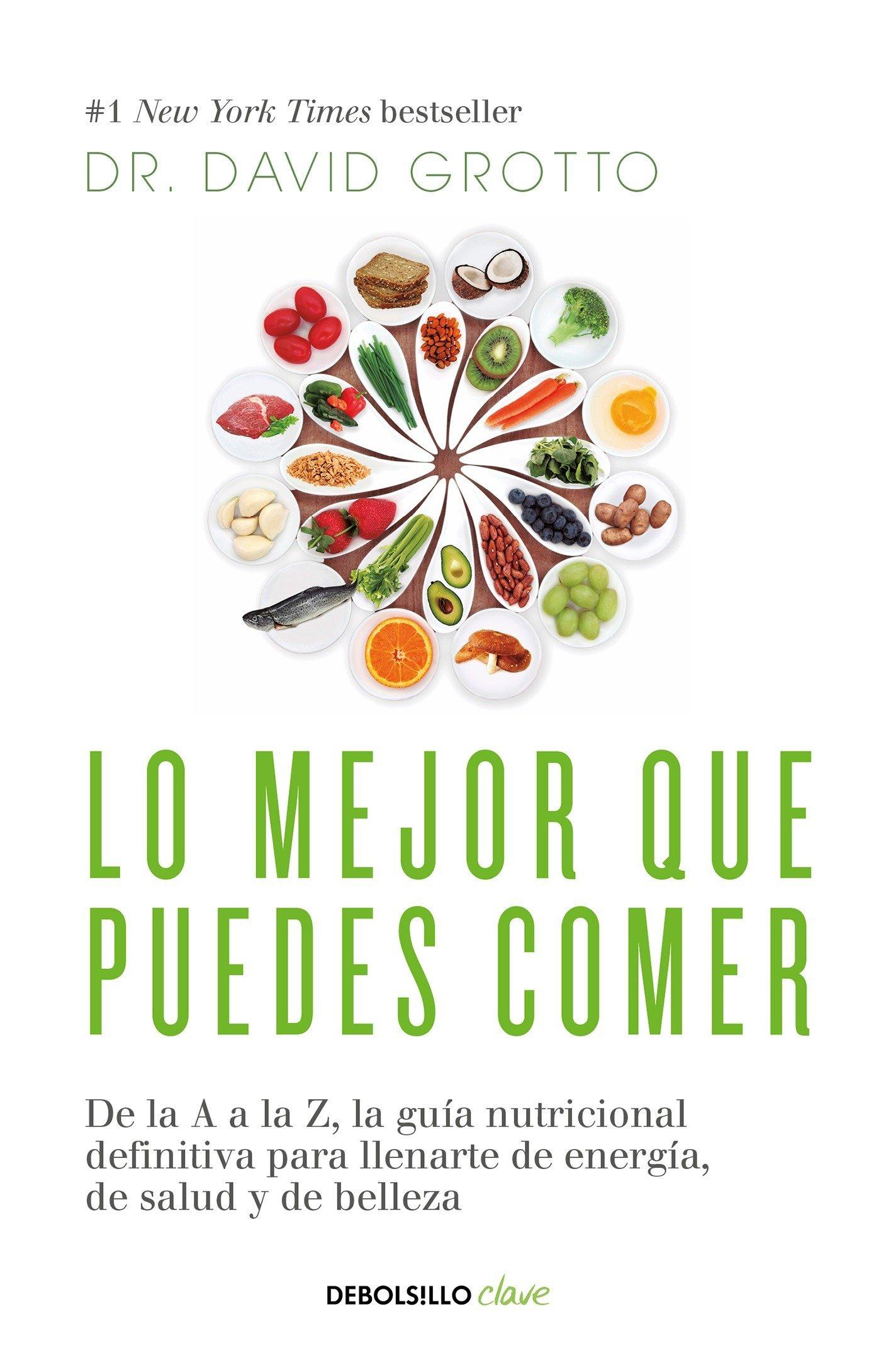 Lo mejor que puedes comer: De la A a la Z, la guía nutricional definitiva  para llenarte de energía, de salud: David Grotto: Amazon.com.mx: Libros