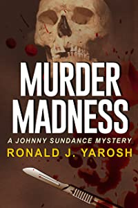 MURDER MADNESS: A JOHNNY SUNDANCE FLORIDA MYSTERY (Johnny Sundance Florida Mysteries Book 5)