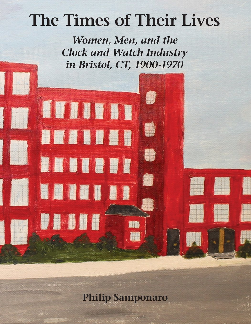 The Times of Their Lives: Women, Men, and the  Clock and Watch Industry in Bristol, CT, 1900-1970