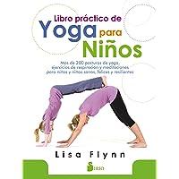 Libro práctico de yoga para niños: Más de 200 posturas de yoga, ejercicios de respiración y meditaciones para niños y niñas sanos, felices y resilientes