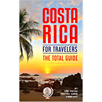 COSTA RICA FOR TRAVELERS. The total guide: The comprehensive traveling guide for all your traveling needs. (English Edition)