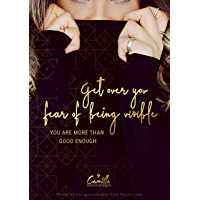 Get over your fear of being visible!: You are more than good enough (English Edition)