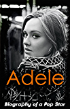 Adele - Biography of a Pop Star