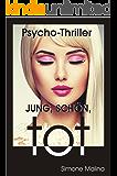 Jung, schön, tot - Psycho-Thriller (German Edition)