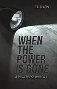 When the Power is Gone: A Powerless World - Book 1