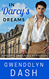 In Darcy's Dreams: A Pride & Prejudice Variation