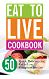 Eat to Live Cookbook: 50 Quick, Delicious and Eat to Live Compliant Recipes