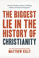 The Biggest Lie in the History of Christianity: How Modern Culture Is Robbing Billions of People of Happiness Kindle Edition