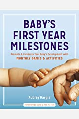 Baby's First Year Milestones: Promote and Celebrate Your Baby's Development with Monthly Games and Activities Kindle Edition