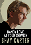 Randy Love.....at your service!