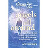 Chicken Soup for the Soul: Angels All Around: 101 Inspirational Stories of Miracles, Divine Intervention, and Answered Prayer