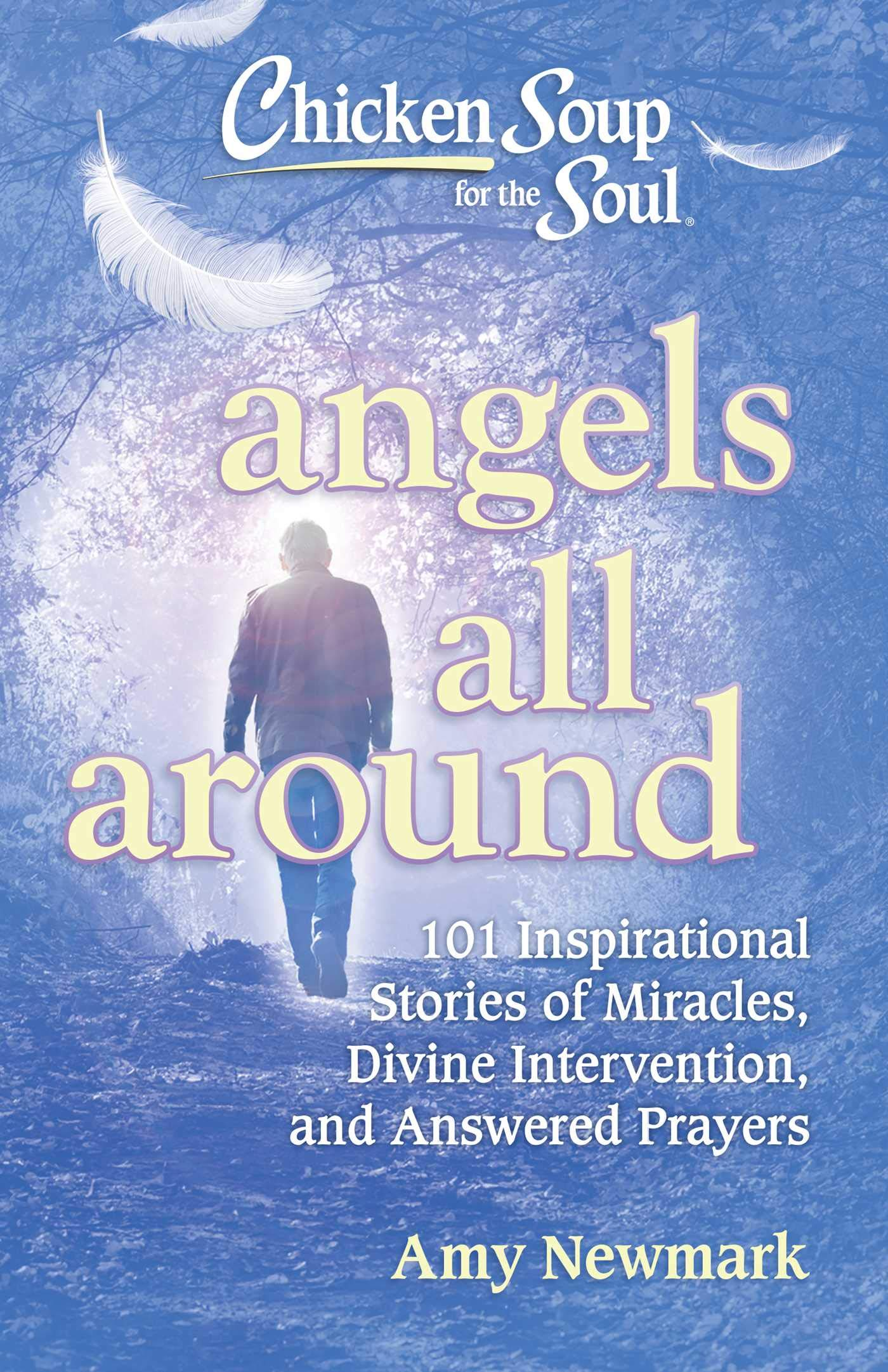 Chicken Soup for the Soul: Angels All Around: 101 Inspirational Stories of Miracles, Divine Intervention, and Answered…