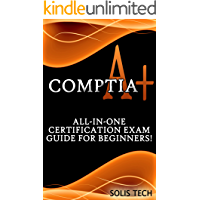 CompTIA A+: All-in-One Certification Exam Guide for Beginners! (CompTIA A+, Programming, Computer Language) (English Edition)