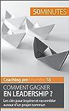 Comment gagner en leadership ?: Les clés pour inspirer et rassembler autour d'un projet commun (Coaching pro t. 18)