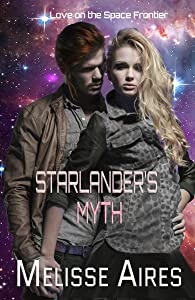Starlander's Myth (Love On The Space Frontier Book 1)