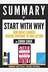 """Summary Of """"Start With Why: How Great Leaders Inspire Everyone To Take Action - By Simon Sinek"""" Kindle Edition"""