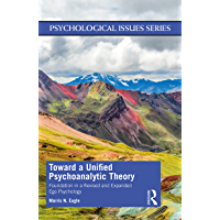 Toward a Unified Psychoanalytic Theory: Foundation in a Revised and Expanded Ego Psychology (Psychological Issues…