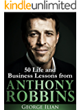 Anthony Robbins: 50 Life and Business Lessons