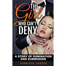 The Girl Who Can't Deny: A Story of Domination and Submission