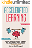 Accelerated Learning: Proven Scientific Advanced Techniques for Speed Reading, Comprehension, Photographic Memory, Mental Math & Lasting Retentation. Watch Your Productivity Skyrocket! (Extended)