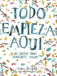 Todo empieza aquí / Start Where You Are: A Journal for Self-Exploration: Un diario para conocerte mejor (Spanish Edition)