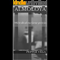 Almoloya: Mi lealtad no tiene precio