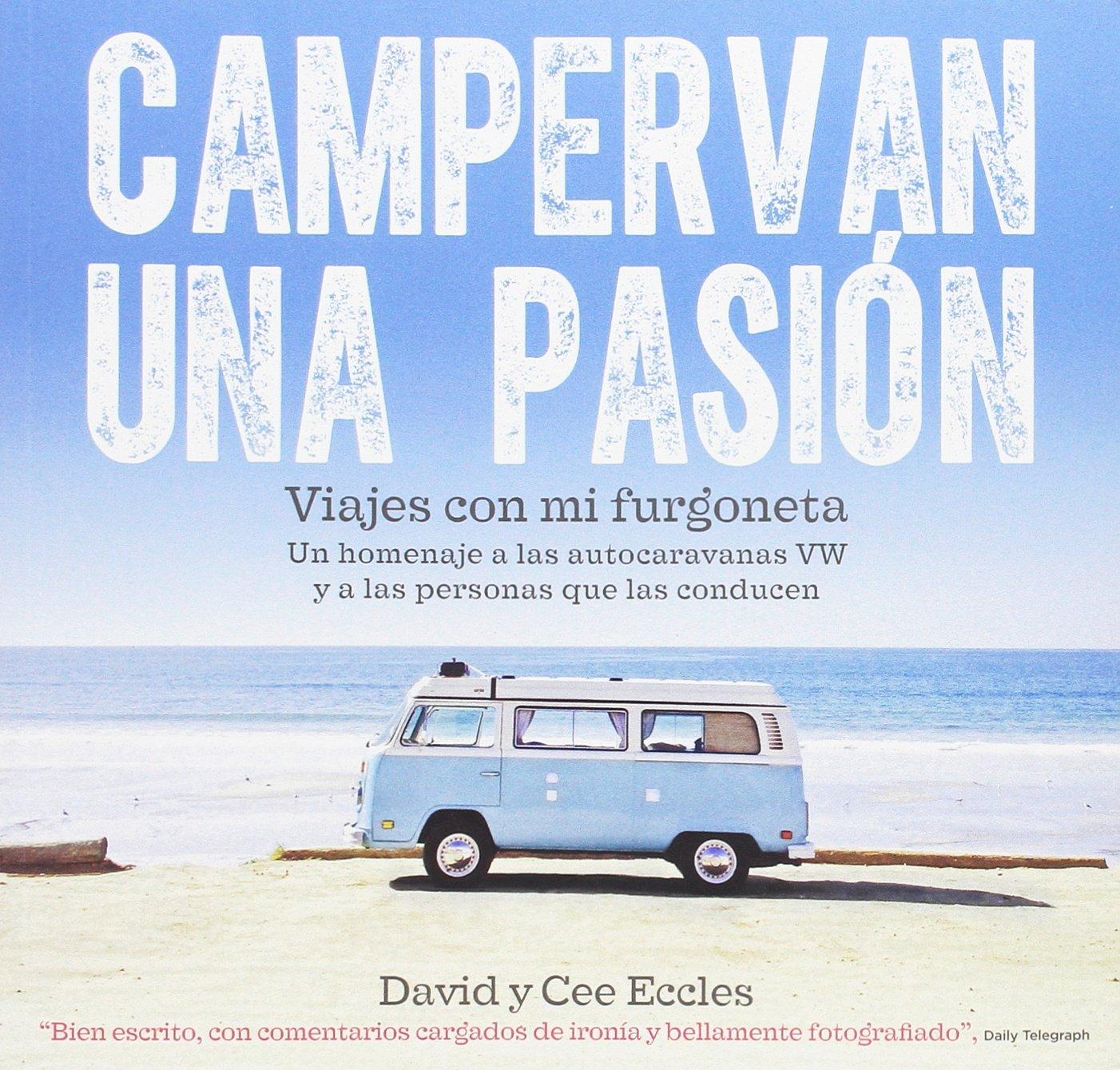 Campervan una pasión: Viajes con mi furgoneta. Un homenaje a las autocaravanas VW y a las personas que las conducen: Amazon.es: Eccles, David y Cee, Di Masso Sabolo, Gerardo: Libros