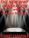 The New WWF Generation: The Years WWE Would Like (You) To Forget (English Edition)