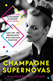 Champagne Supernovas: Kate Moss, Marc Jacobs, Alexander McQueen, and the 90s Renegades Who Remade Fashion