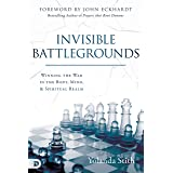 Invisible Battlegrounds: Winning the War in the Body, Mind, and Spiritual Realm