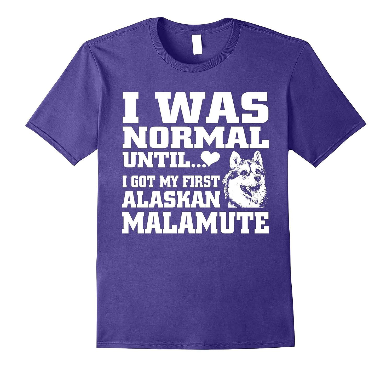 Alaskan Malamute t shirt I was normal until funny tee-Art