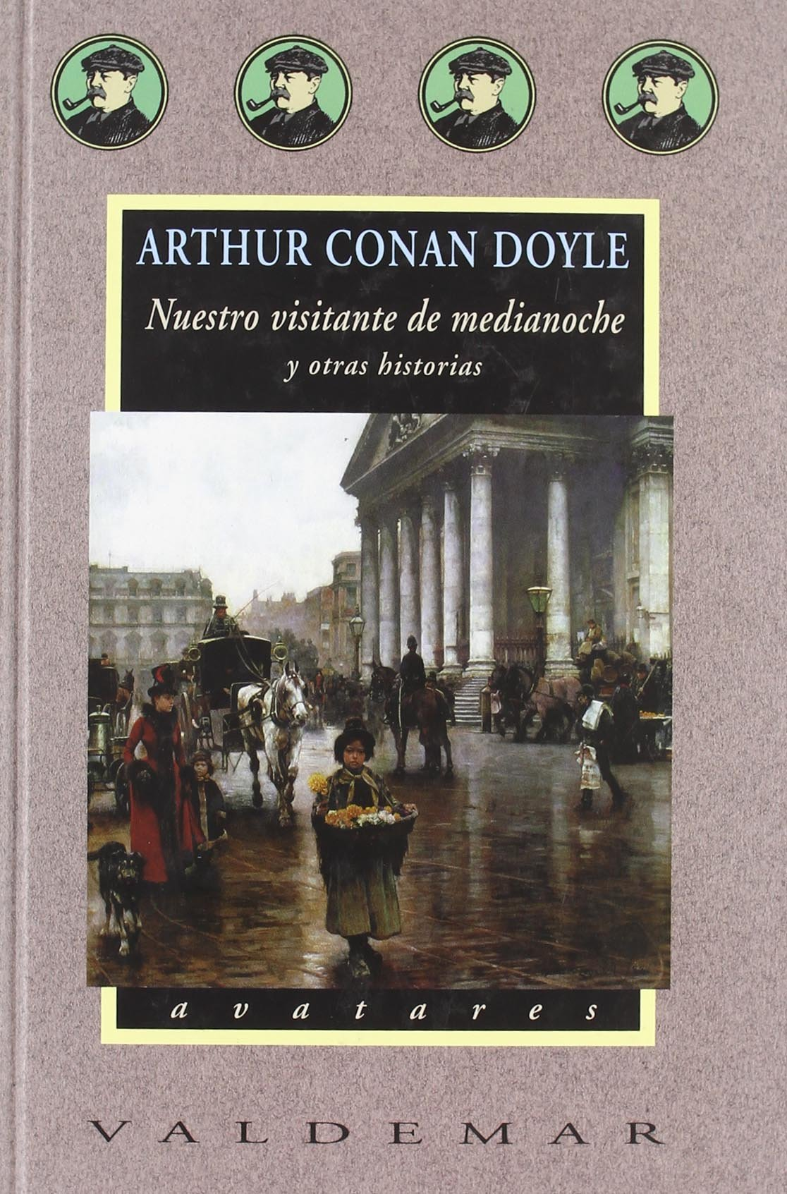 Nuestro visitante de medianoche: y otras historias (Avatares) Tapa dura – 1 feb 2001 Arthur Conan Doyle Valdemar 8477023395 751842