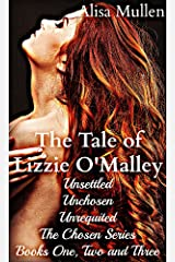 The Tale of Lizzie O'Malley: Unsettled, Unchosen, Unrequited (The Chosen Series) Kindle Edition