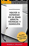 Volver a estudiar en la edad adulta: técnicas y consejos (Spanish Edition)